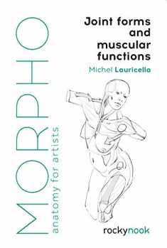 Morpho: Joint Forms and Muscular Functions: Anatomy for Artists (Morpho: Anatomy for Artists)