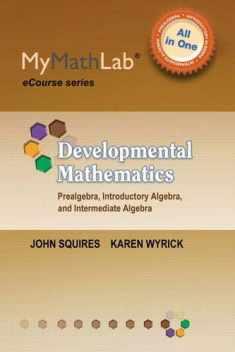 MyLab Math for Squires/Wyrick Developmental Math: Prealgebra, Introductory Algebra & Intermediate Algebra -Access Card (MyMathLab eCourse)