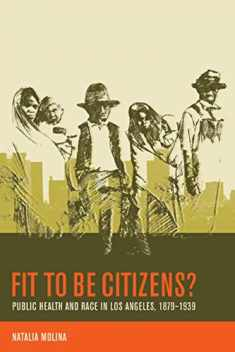 Fit to Be Citizens?: Public Health and Race in Los Angeles, 1879-1939 (Volume 20) (American Crossroads)