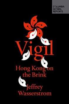 Vigil: Hong Kong on the Brink (Columbia Global Reports)