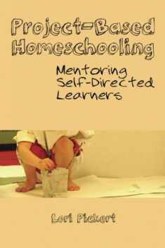 Project-Based Homeschooling: Mentoring Self-Directed Learners