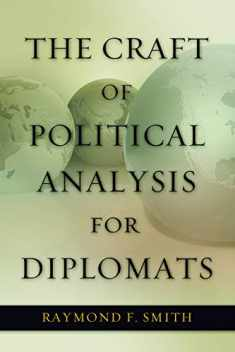The Craft of Political Analysis for Diplomats (ADST-DACOR Diplomats and Diplomacy)