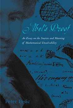 Abel's Proof: An Essay on the Sources and Meaning of Mathematical Unsolvability (The MIT Press)