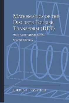 Mathematics of the Discrete Fourier Transform (DFT): with Audio Applications ---- Second Edition