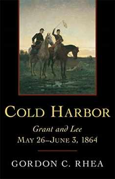 Cold Harbor: Grant and Lee, May 26–June 3, 1864