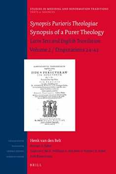 Synopsis Purioris Theologiae / Synopsis of Purer Theology: Latin Text and English Translation (Studies in Medieval and Reformation Traditions) ... and Reformation Traditions / Texts and S)
