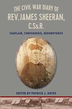 The Civil War Diary of Rev. James Sheeran, C.Ss.R.: Confederate Chaplain and Redemptorist