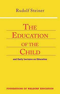 The Education of the Child: And Early Lectures on Education (CW 293 & 66) (Foundations of Waldorf Education)