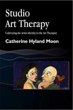 Studio Art Therapy (Cultivating the Artist Identity in the Art Therapist)