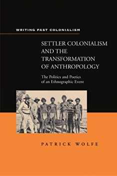 Settler Colonialism and the Transformation of Anthropology: The Politics and Poetics of an Ethnograph Event (Writing Past Imperialism)