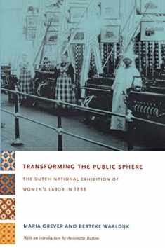 Transforming the Public Sphere: The Dutch National Exhibition of Women's Labor in 1898