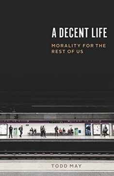 A Decent Life: Morality for the Rest of Us