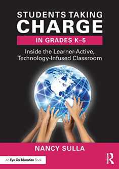 Students Taking Charge in Grades K-5: Inside the Learner-Active, Technology-Infused Classroom (Eye on Education)