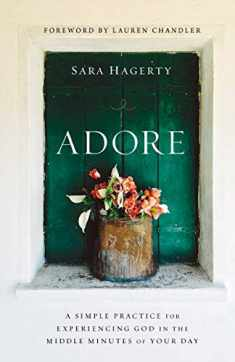 Adore: A Simple Practice for Experiencing God in the Middle Minutes of Your Day