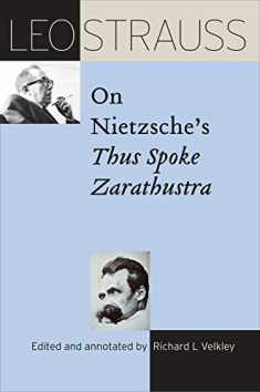 Leo Strauss on Nietzsche's Thus Spoke Zarathustra (The Leo Strauss Transcript Series)