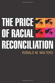 The Price of Racial Reconciliation (The Politics of Race and Ethnicity)