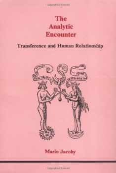 The Analytic Encounter: Transference and Human Relationship (Studies in Jungian Psychology by Jungian Analysts)