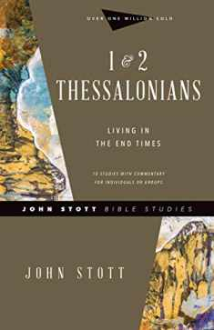1 & 2 Thessalonians: Living in the End Times (John Stott Bible Studies)