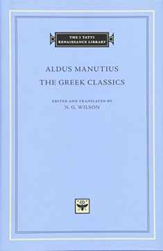 The Greek Classics (The I Tatti Renaissance Library)