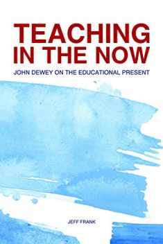 Teaching in the Now: John Dewey on the Educational Present