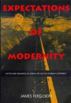 Expectations of Modernity: Myths and Meanings of Urban Life on the Zambian Copperbelt (Volume 57) (Perspectives on Southern Africa)