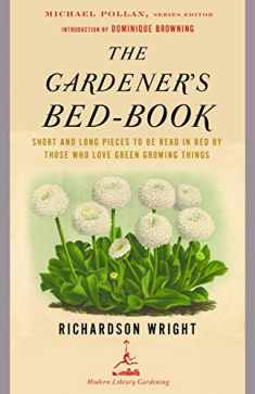 The Gardener's Bed-Book: Short and Long Pieces to Be Read in Bed by Those Who Love Green Growing Things (Modern Library Gardening)