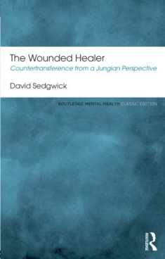 The Wounded Healer: Countertransference from a Jungian Perspective (Routledge Mental Health Classic Editions)