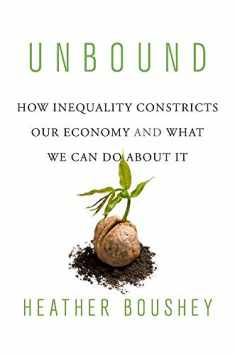 Unbound: How Inequality Constricts Our Economy and What We Can Do about It