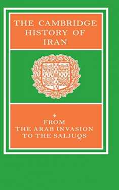 The Cambridge History of Iran, Vol. 4: From the Arab Invasion to the Saljuqs (Volume 4)