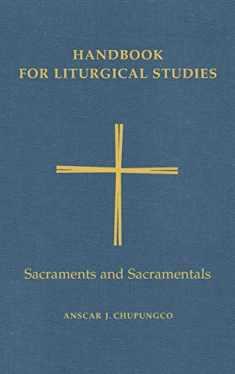 Handbook for Liturgical Studies: Sacraments and Sacramentals - Volume 4 (Handbook for Liturgical Studies)