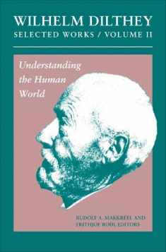 Wilhelm Dilthey: Selected Works, Volume II: Understanding the Human World (Wilhelm Dilthey's Selected Works)