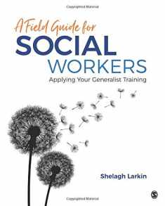 A Field Guide for Social Workers: Applying Your Generalist Training
