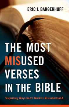 Most Misused Verses in the Bible: Surprising Ways God'S Word Is Misunderstood