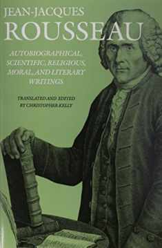Autobiographical, Scientific, Religious, Moral, and Literary Writings (Collected Writings of Rousseau)