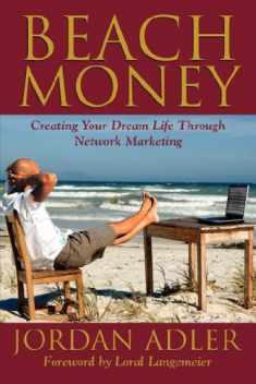 Beach Money; Creating Your Dream Life Through Network Marketing