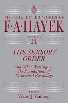 The Sensory Order and Other Writings on the Foundations of Theoretical Psychology (Volume 14) (The Collected Works of F. A. Hayek)