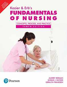 Kozier and Erb's Fundamentals of nursing - Concepts, Process and Practice