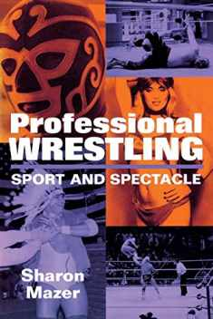 Professional Wrestling: Sport and Spectacle (Performance Studies Series)