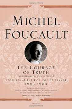 The Courage of Truth: The Government of Self and Others II; Lectures at the Collège de France, 1983-1984 (Michel Foucault Lectures at the Collège de France, 11)