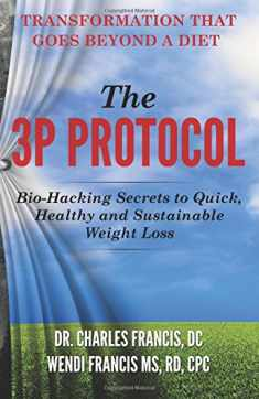 The 3P Protocol: Bio-Hacking Secrets to Quick, Healthy and Sustainable Weight Loss