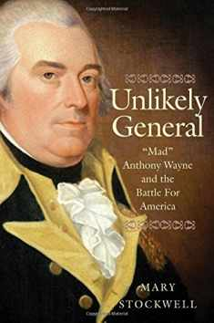 "Unlikely General: ""Mad"" Anthony Wayne and the Battle for America"