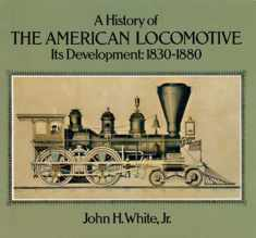 A History of the American Locomotive: Its Development, 18301880 (Trains)