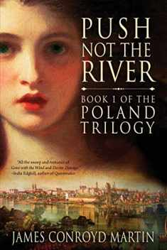 Push Not the River (The Poland Trilogy Book 1) (Volume 1)