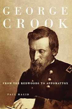 George Crook: From the Redwoods to Appomattox