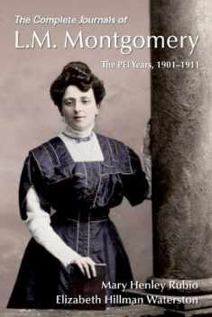 The Complete Journals of L.M. Montgomery: The PEI Years, 1900-1911 (L M Montgomery Journals)