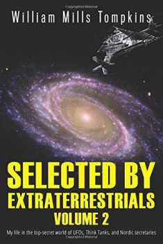 Selected by Extraterrestrials Volume 2: My life in the top secret world of UFOs, Think Tanks and Nordic secretaries