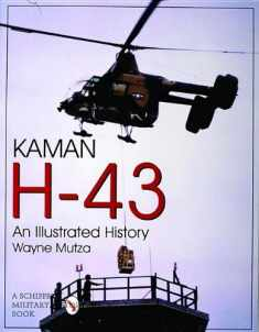 Kaman H-43: An Illustrated History (Schiffer Military/Aviation History)