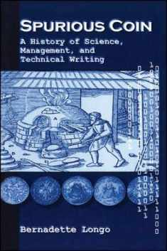 Spurious Coin: A History of Science, Management, and Technical Writing (SUNY series, Studies in Scientific and Technical Communication)