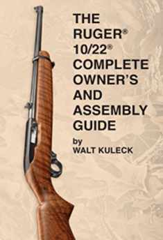 The RUGER 10/22 COMPLETE OWNER'S and ASSEMBLY GUIDE