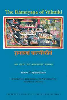 The Rāmāyaṇa of Vālmīki: An Epic of Ancient India, Volume II: Ayodhyakāṇḍa (Princeton Library of Asian Translations, 149)